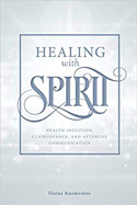 Healing with Spirit: Health Intuition, Clairvoyance, and After-Life Communication